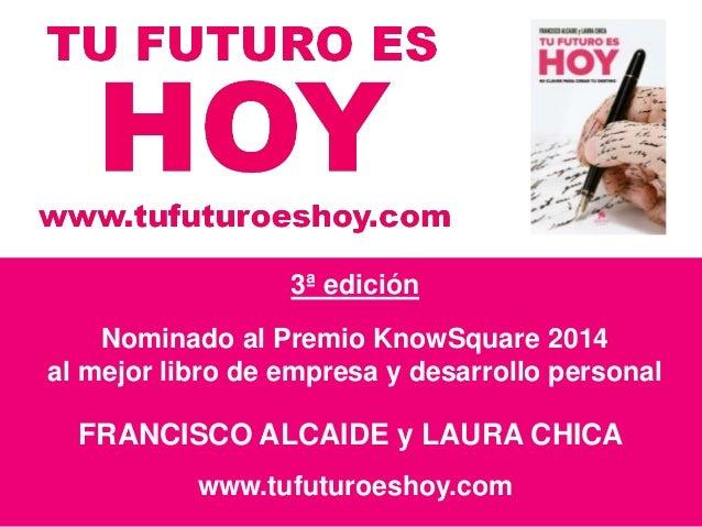 3ª edición Nominado al Premio KnowSquare 2014 al mejor libro de empresa y desarrollo personal FRANCISCO ALCAIDE y LAURA CH...