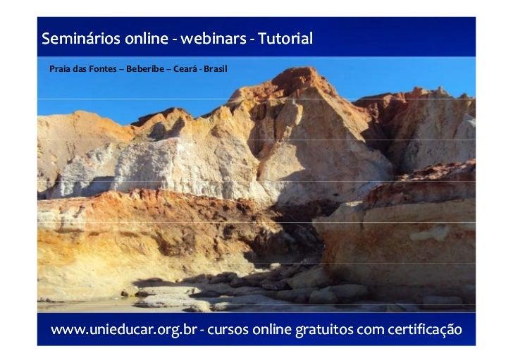 Semináriosonline‐ webinars‐ TutorialSemináriosonline‐ webinars‐ PraiadasFontes– Beberibe– Ceará‐ Brasil www.uni...