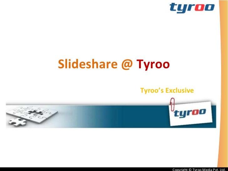 Slideshare   @   Tyroo Tyroo's Exclusive