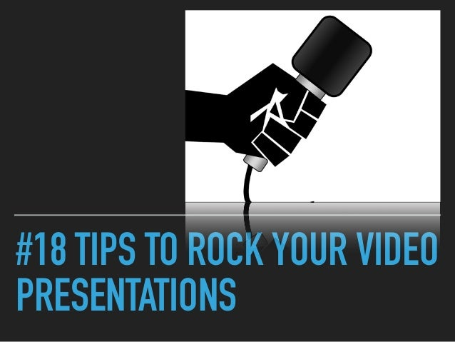#18 TIPS TO ROCK YOUR VIDEO PRESENTATIONS