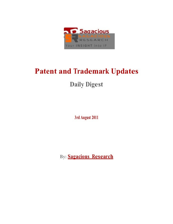 Patent and Trademark Updates          Daily Digest            3rd August 2011      By: Sagacious Research