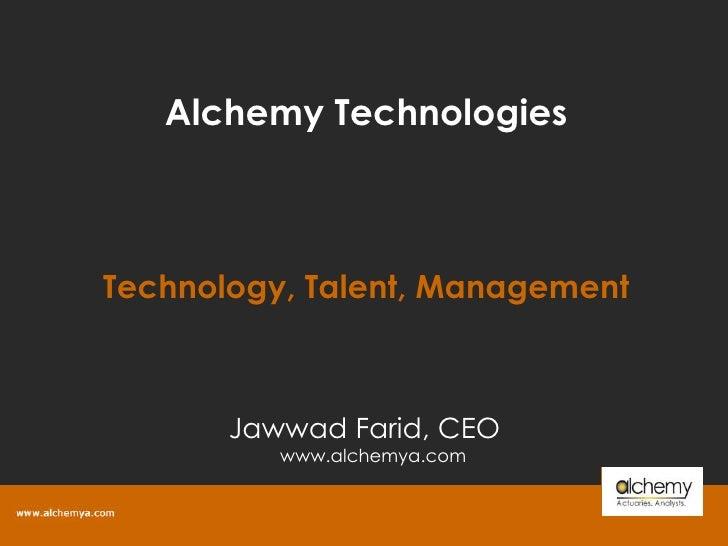 Alchemy Technologies Technology, Talent, Management Jawwad Farid, CEO www.alchemya.com