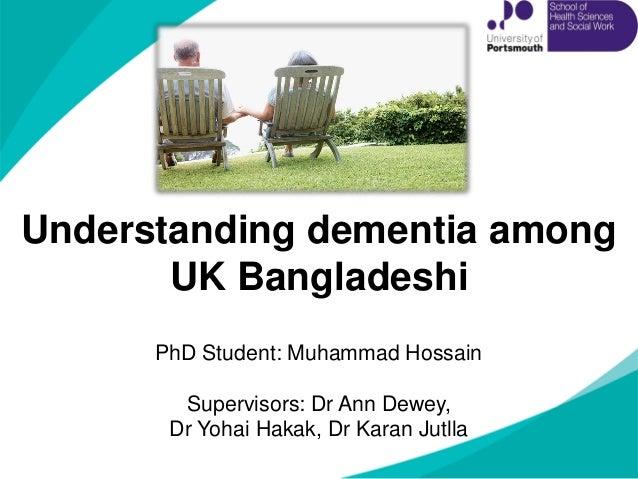 Understanding dementia among UK Bangladeshi NICE clinical guideline 42 PhD Student: Muhammad Hossain Supervisors: Dr Ann D...
