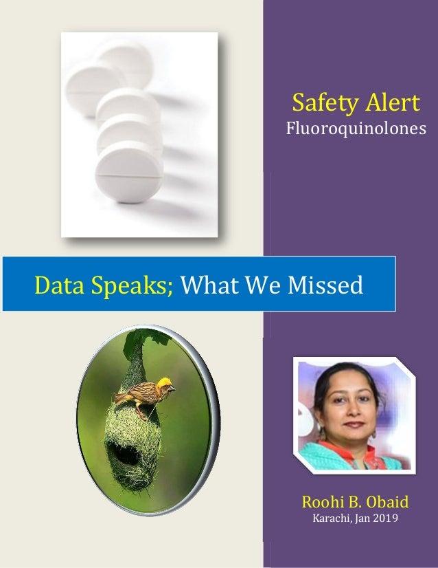 Safety Alert Fluoroquinolones Roohi B. Obaid Karachi, Jan 2019 Data Speaks; What We Missed