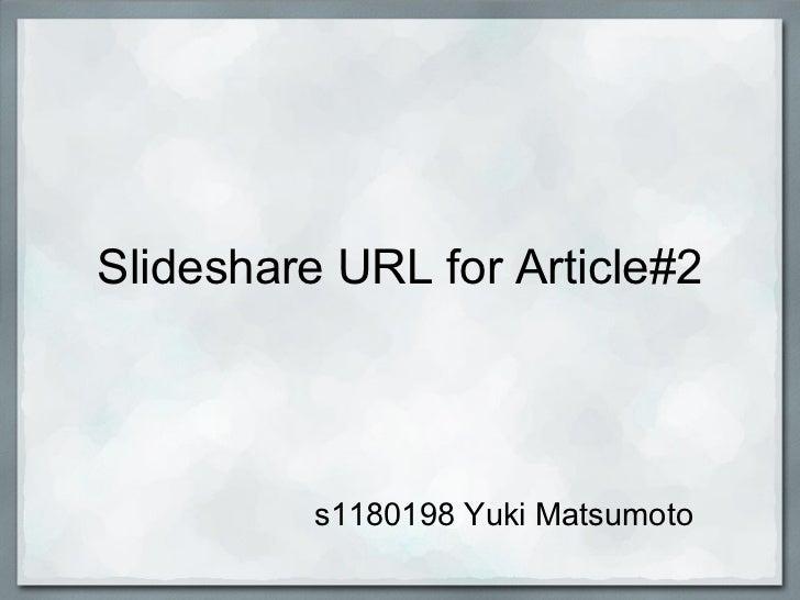 Slideshare URL for Article#2          s1180198 Yuki Matsumoto
