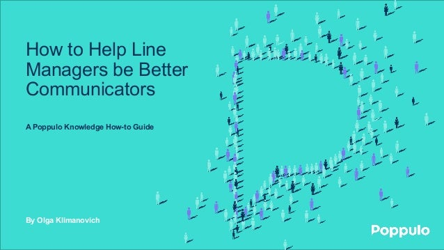How to Help Line Managers be Better Communicators A Poppulo Knowledge How-to Guide By Olga Klimanovich