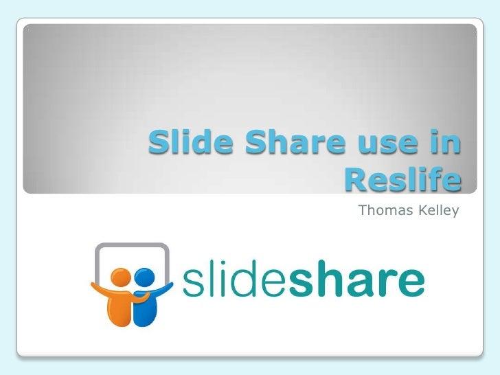 Slide Share use in Reslife<br />Thomas Kelley<br />