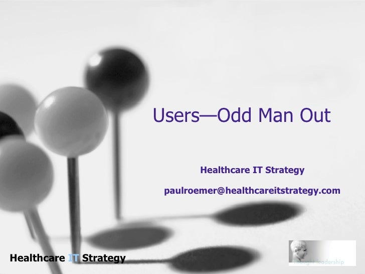 Users—Odd Man Out Healthcare IT Strategy [email_address]