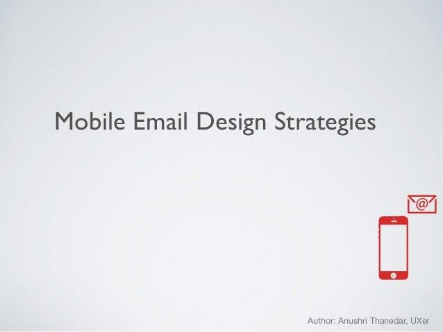 Mobile Email Design Strategies  Author: Anushri Thanedar, UXer