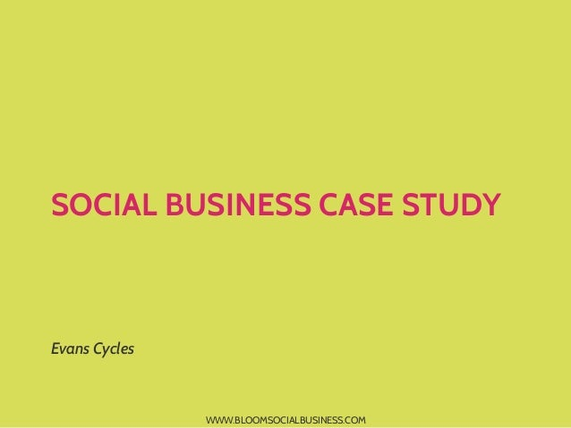 SOCIAL BUSINESS CASE STUDYEvans Cycles               WWW.BLOOMSOCIALBUSINESS.COM