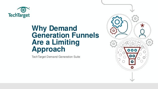 ©TechTarget 1 Why Demand Generation Funnels Are a Limiting Approach TechTarget Demand Generation Suite