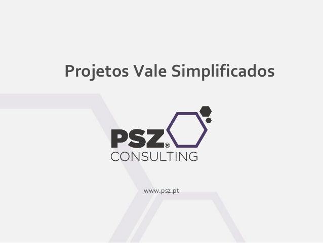 Projetos Vale Simplificados www.psz.pt