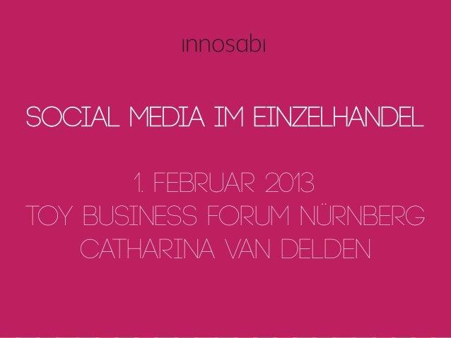 Social Media im Einzelhandel        1. Februar 2013Toy Business Forum Nürnberg    Catharina van Delden  crowdsourced innov...