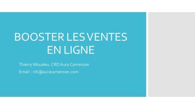 BOOSTER LESVENTESEN LIGNEThierry Moualeu. CRO Aura CameroonEmail : rdi@auracameroon.com