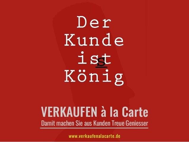 www.verkaufenalacarte.de VERKAUFEN à la Carte Damit machen Sie aus Kunden Treue Geniesser