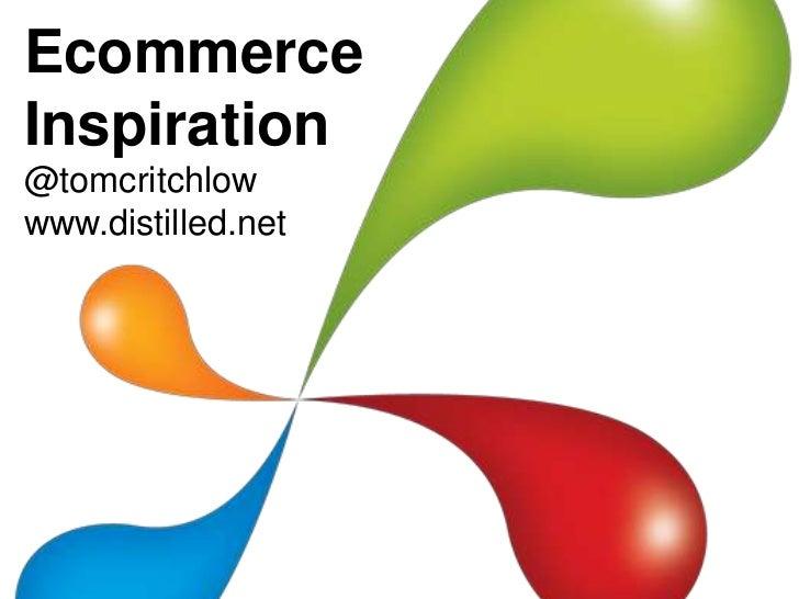 EcommerceInspiration@tomcritchlowwww.distilled.net