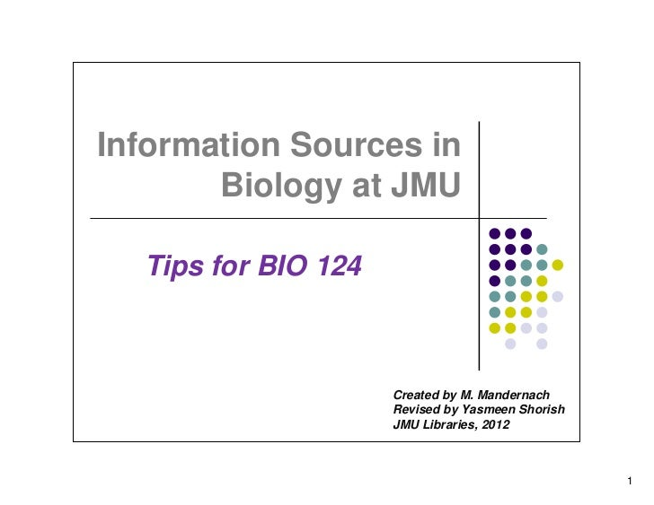 Information Sources in       Biology at JMU  Tips for BIO 124                     Created by M. Mandernach                ...