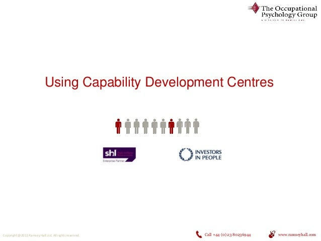 Using Capability Development Centres  Copyright @2013 Ramsey Hall Ltd. All rights reserved.  Call +44 (0) 23 80236944  www...
