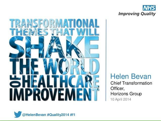Helen Bevan Chief Transformation Officer, Horizons Group @HelenBevan #Quality2014 #f1 10 April 2014