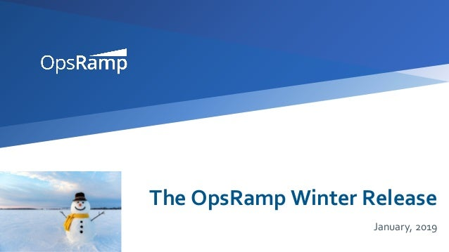 The OpsRamp Winter Release January, 2019