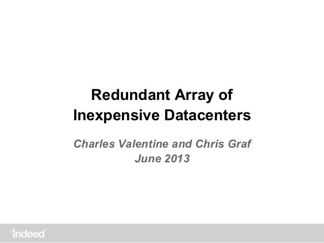 Redundant Array of Inexpensive Datacenters Charles Valentine and Chris Graf June 2013