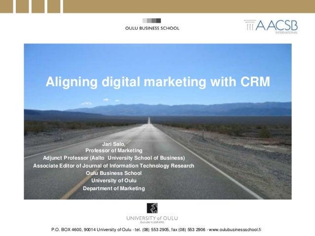 Aligning digital marketing with CRM  Jari Salo,  Professor of Marketing  Adjunct Professor (Aalto University School of Bus...