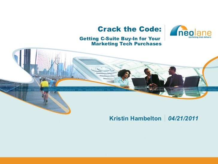 Crack the Code: Getting C-Suite Buy-In for Your  Marketing Tech Purchases Kristin Hambelton 04/21/2011