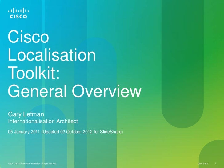 CiscoLocalisationToolkit:General OverviewGary LefmanInternationalisation Architect05 January 2011 (Updated 03 October 2012...