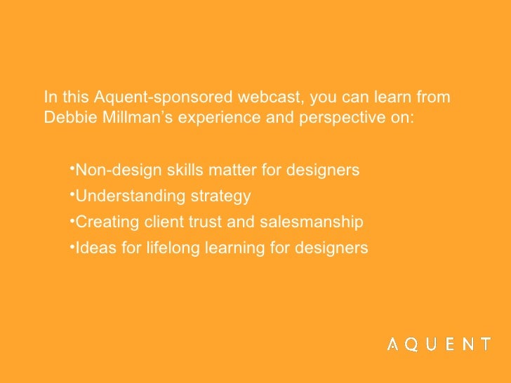 <ul><li>In this Aquent-sponsored webcast, you can learn from Debbie Millman's experience and perspective on: </li></ul><ul...