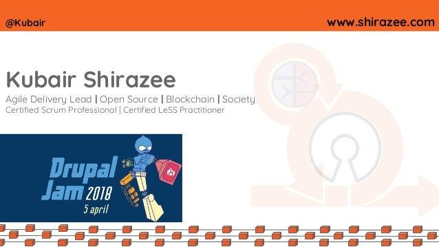 @Kubair www.shirazee.com Kubair Shirazee Agile Delivery Lead   Open Source   Blockchain   Society Certified Scrum Professi...