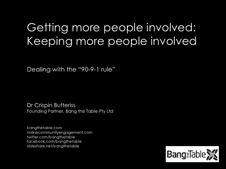 """Getting more people involved: Keeping more people involved<br />Dealing with the """"90-9-1 rule""""<br />Dr Crispin ButterissFo..."""