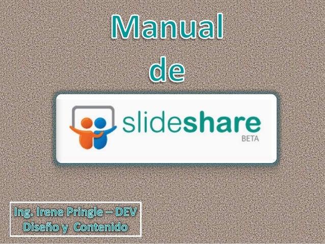 Para iniciar en el uso del SlideShare debemos tener lista una presentación en PowerPoint y debe estar guardada como PowerP...