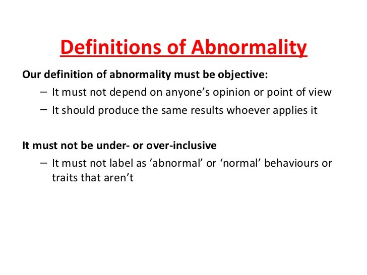 definitions of abnormality Student handout which focuses on two definitions of abnormality, namely 'statistical infrequency' and 'deviation from social norms' explains the definitions and looks at some evaluation.