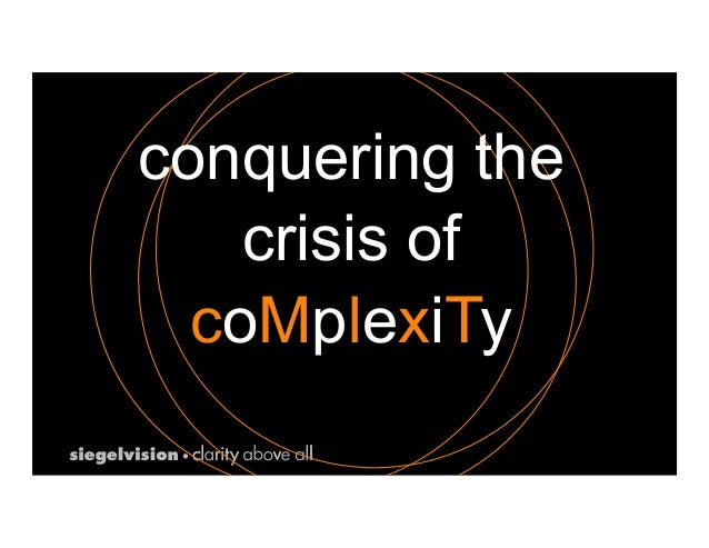 conquering the crisis of coMplexiTy