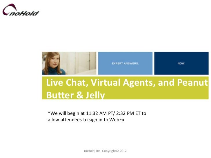Live Chat, Virtual Agents, and PeanutButter & Jelly*We will begin at 11:32 AM PT/ 2:32 PM ET toallow attendees to sign in ...