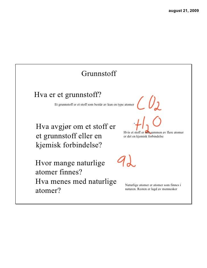 august 21, 2009                              Grunnstoff  Hva er et grunnstoff?       Et grunnstoff er et stoff som består ...