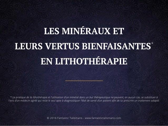 LESMINÉRAUXET LEURSVERTUSBIENFAISANTES* ENLITHOTHÉRAPIE *Lapratiquedelalithothérapieetl'utilisationd'unminéraldansunbutthé...