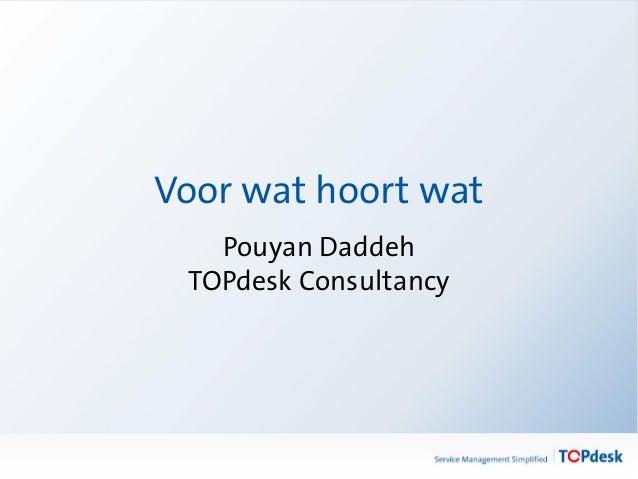 Voor wat hoort wat Pouyan Daddeh TOPdesk Consultancy