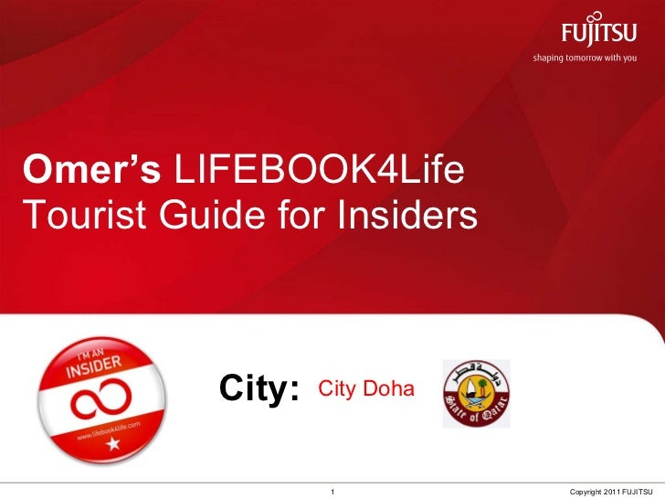 Omer's  LIFEBOOK4Life  Tourist Guide for Insiders 1 Copyright 2011 FUJITSU City: City Doha