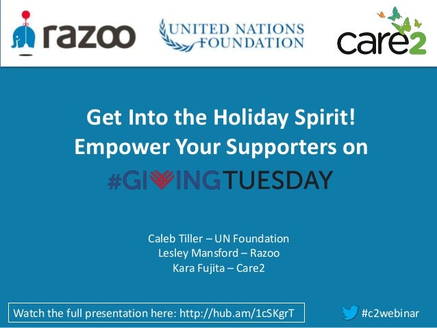 Get Into the Holiday Spirit! Empower Your Supporters on  Caleb Tiller – UN Foundation Lesley Mansford – Razoo Kara Fujita ...