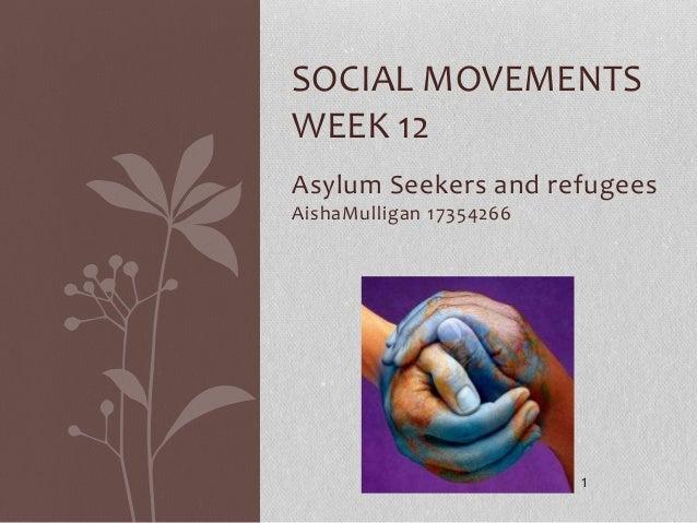 Asylum Seekers and refugees AishaMulligan 17354266 SOCIAL MOVEMENTS WEEK 12 1