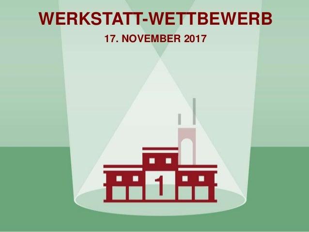 WERKSTATT-WETTBEWERB 17. NOVEMBER 2017