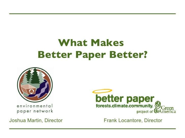 What Makes  Better Paper Better? Frank Locantore, Director Joshua Martin, Director