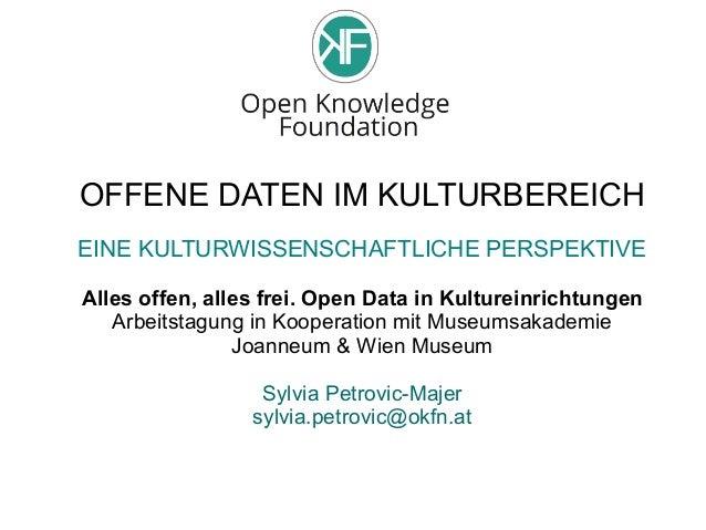 OFFENE DATEN IM KULTURBEREICH EINE KULTURWISSENSCHAFTLICHE PERSPEKTIVE Alles offen, alles frei. Open Data in Kultureinrich...