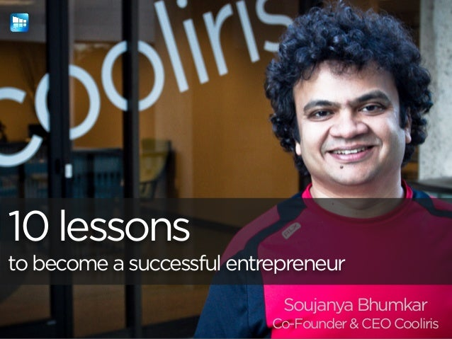10 lessonsto become a successful entrepreneurSoujanya BhumkarCo-Founder & CEO Cooliris
