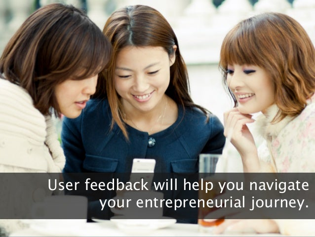 All slides confidentialUser feedback will help you navigateyour entrepreneurial journey.