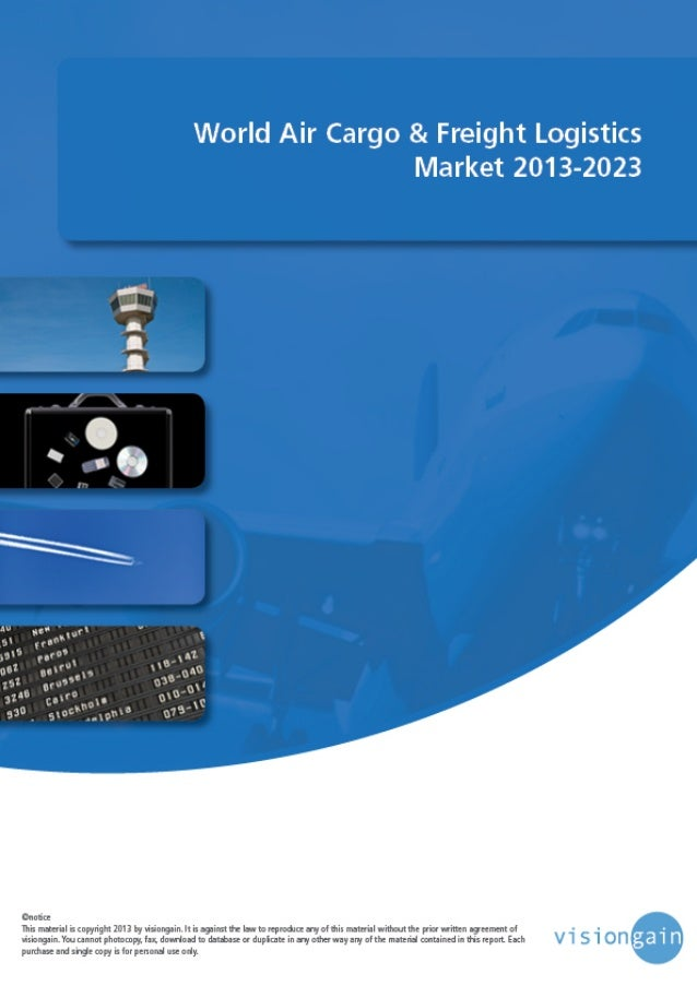 www.visiongain.com Contents 1. Executive Summary 1.1 World Air Cargo & Freight Logistics Market Overview 1.2 Benefits of T...