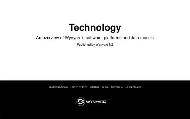 1 UNITED KINGDOM UNITED STATES CANADA DUBAI AUSTRALIA NEW ZEALAND An overview of Wynyard's software, platforms and data mo...