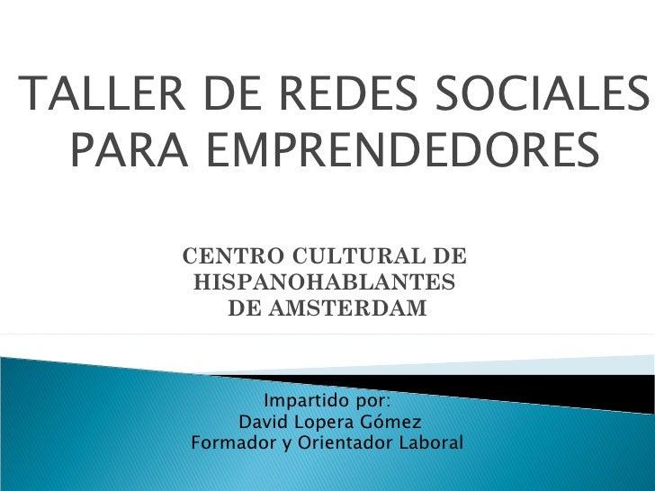 TALLER DE REDES SOCIALES  PARA EMPRENDEDORES      CENTRO CULTURAL DE       HISPANOHABLANTES         DE AMSTERDAM          ...