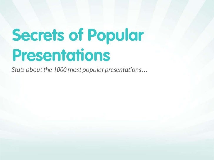 Popular presentations havea lot of slides             63